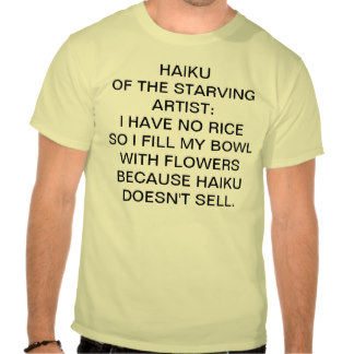 haiku_of_the_starving_artist_t_shirt-r1c0e6fd953f44aa786debea50ba5af9b_8041a_324